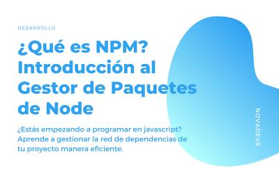 ¿Qué es NPM? Introducción al Gestor de Paquetes de Node