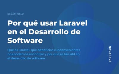 Por qué usar Laravel en el Desarrollo de Software